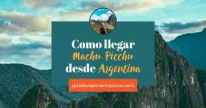 Como llegar a Machu picchu desde argentina