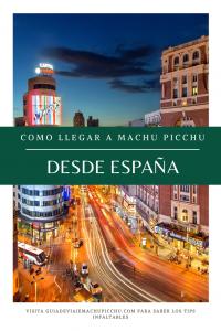 Como viajar a Machu Picchu desde España