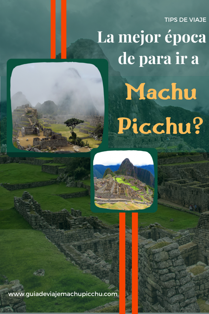 La mejor epoca del año para ir a Machu Picchu
